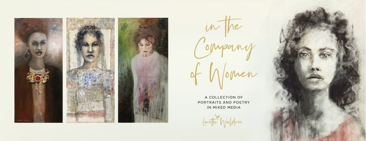 In the Company of Women Art Exhibition by Loretta Waldron.  A collection of portraits and poetry in mixed media.